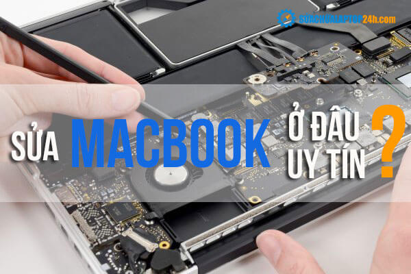 Nơi sửa chữa Macbook Uy tín