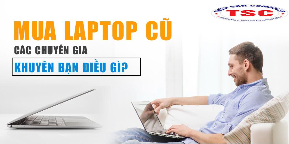 Cách chọn mua laptop cũ chất lượng