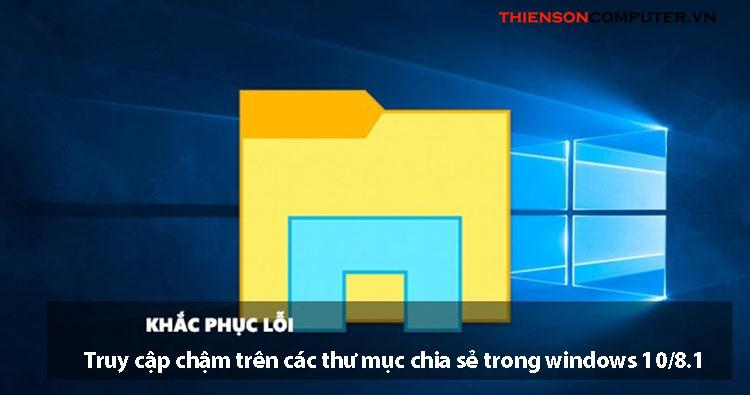 Truy cập chậm vào các thư mục chia sẻ mạng trong Windows
