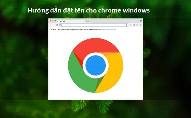Cách đặt tên cho Chrome Windows