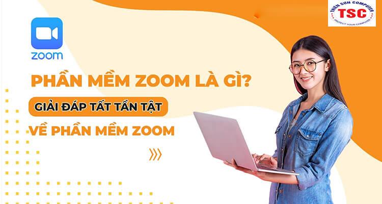 Giải đáp tất tần tật về phần mềm Zoom trực tuyến