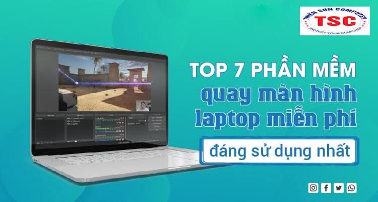 Top 7 phần mềm quay màn hình laptop miễn phí đáng dùng nhất