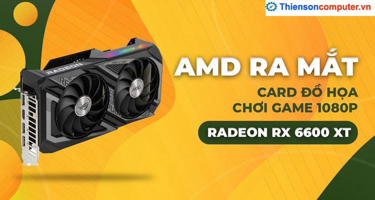 AMD ra mắt card đồ họa 1080p Radeon RX 6600 XT cho game thủ