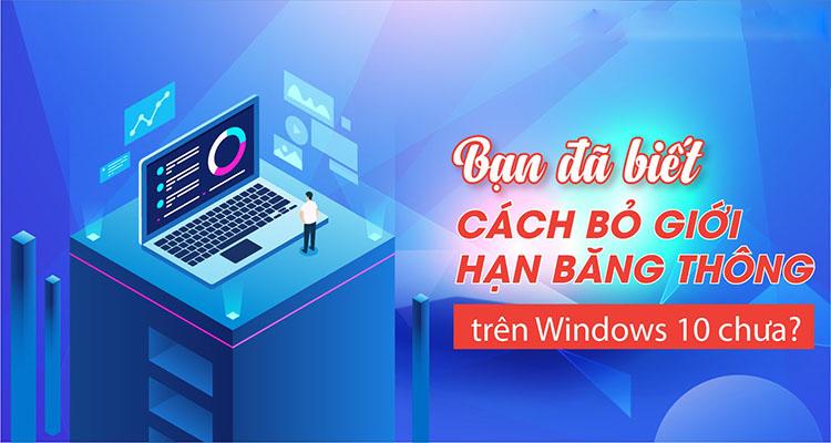 Cách bỏ giới hạn băng thông trên Windows 10 dễ dàng