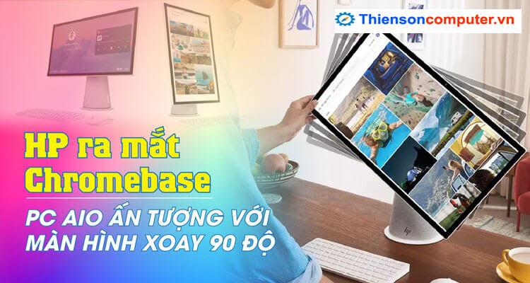 HP Chromebase 21.5 inch HP AIO với màn hình xoay 90 độ