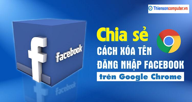 Cách xóa tên đăng nhập Facebook trên Google Chrome dễ dàng