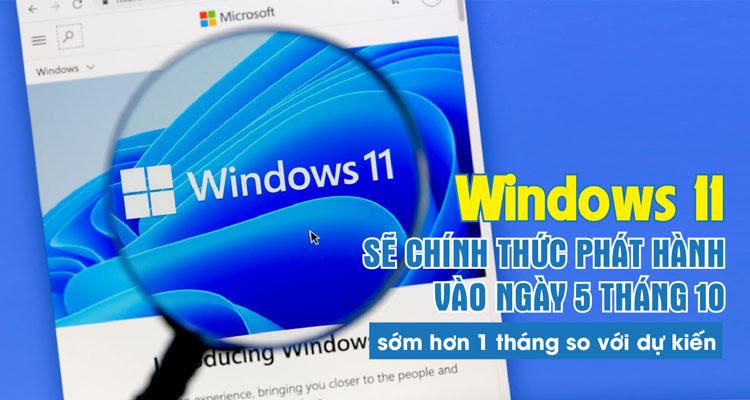 Windows 11 chính thức phát hành vào ngày 5 tháng 10, sớm hơn 1 tháng