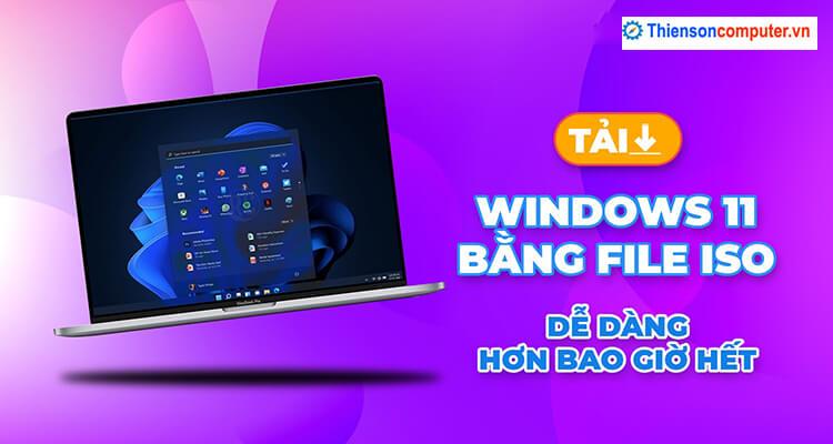 Hướng dẫn cài Windows 11 bằng file ISO chuẩn Microsoft đơn giản