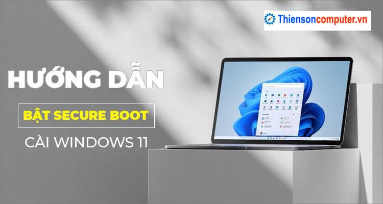 Hướng dẫn cách bật Secure Boot trên laptop để cài Windows 11 dễ dàng