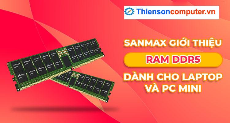 SanMax giới thiệu RAM DDR5 dành cho laptop và PC mini mới