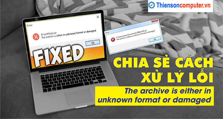 Sửa lỗi the archive is either in unknown format or damaged đơn giản nhất